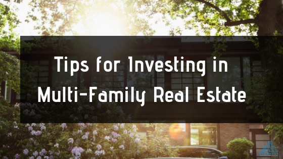 Tips for Investing in Multi-Family Real Estate